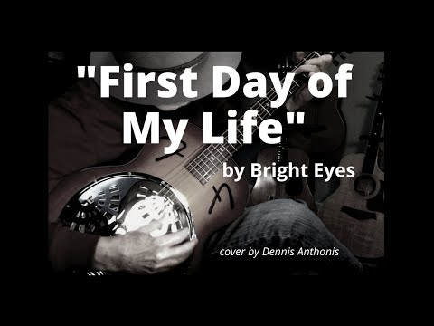 First Day of My Life (Bright Eyes cover) by Dennis Anthonis