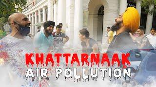 Khattarnaak Air Pollution | Delhi ft Sahil Khattar