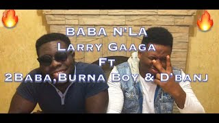 Larry Gaaga -Baba Nla feat  2Baba, Burna Boy & D'Banj (REACTION/REVIEW)