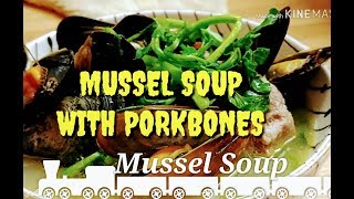 HOW TO COOK CREAMY MUSSEL SOUP W/Porkbones/Pinoy Recipe