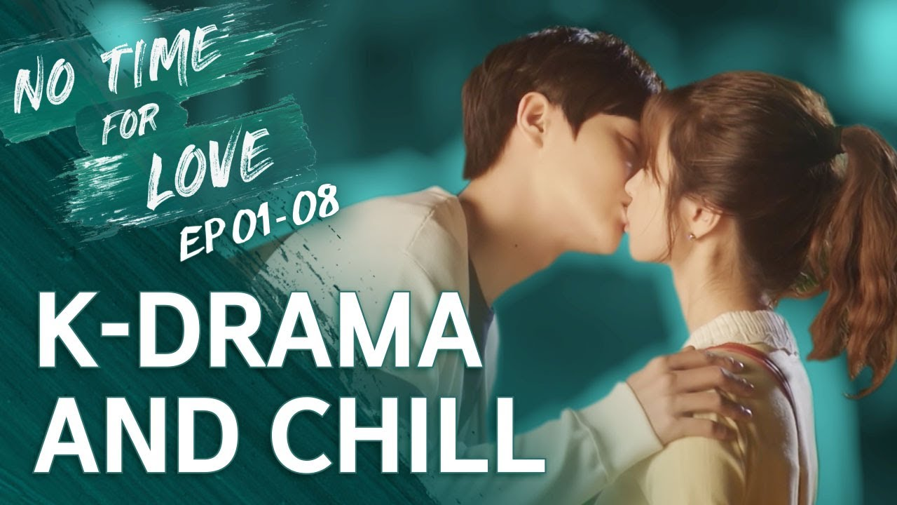 K Drama And Chill No Time For Love Ep 01 08 Eng Sub Dingo Kdrama Youtube