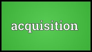 Acquisition Meaning