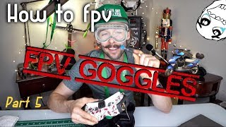 How To FPV (Part 5) WHICH FPV GOGGLES 😭 Fat Shark.. WHY?
