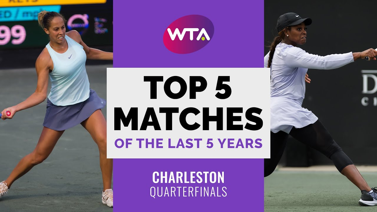 Charleston   Top 5 Quarterfinal Matches of the Last 5 Years