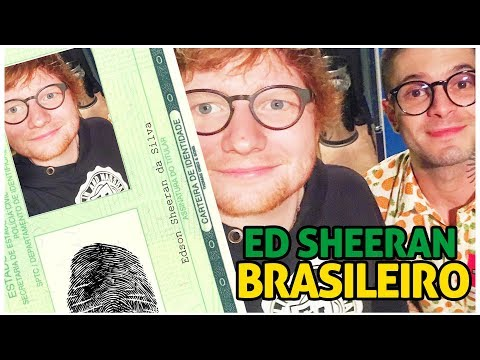 ED SHEERAN É BRASILEIRO!