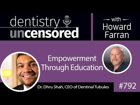 792 Empowerment Through Education with Dr. Dhru Shah, CEO of Dentinal Tubules : Dentistry Uncensored