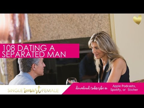 108 Dating A Separated Man  - Dating Advice With Single Smart Female