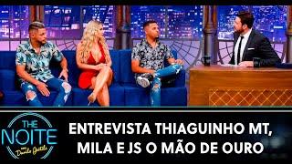 Baixar Entrevista com Thiaguinho MT, Mila e JS O Mão de Ouro | The Noite (20/03/20)