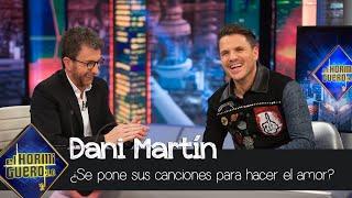 ¿Se ha puesto Dani Martín sus canciones para hacer el amor? - El Hormiguero 3.0