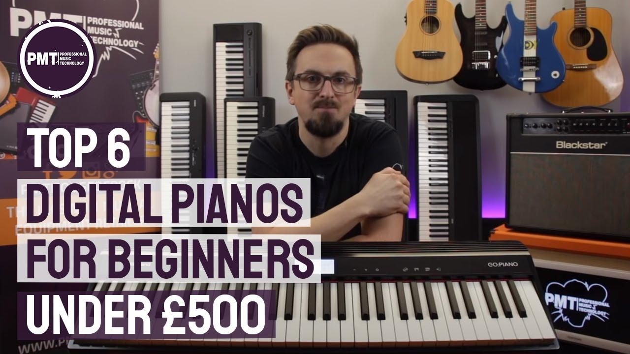 Top 6 Digital Pianos For Beginners   Best Beginner Keyboards Under £500!