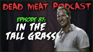 In The Tall Grass (Dead Meat Podcast #87)