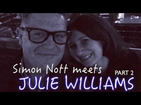 Simon Nott meets Julie Williams PART 2