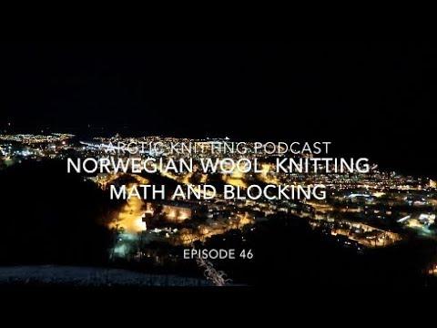 Episode 46 - Norwegian Wool, Knitting Math and Blocking