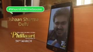 Phillauri | #WhatsUpWithShashi Call 1 | Anushka Sharma