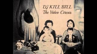 DJ KILL BILL  - The Video Circus