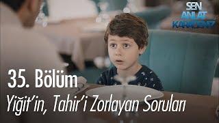 Yiğit'in, Tahir'i zorlayan soruları - Sen Anlat Karadeniz 35. Bölüm