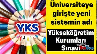 Üniversite Yeni Sınav Sistemi 2018   (YKS) Yükseköğretim Kurumları Sınavı