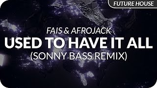 Fais & Afrojack - Used To Have It All (Sonny Bass Remix)