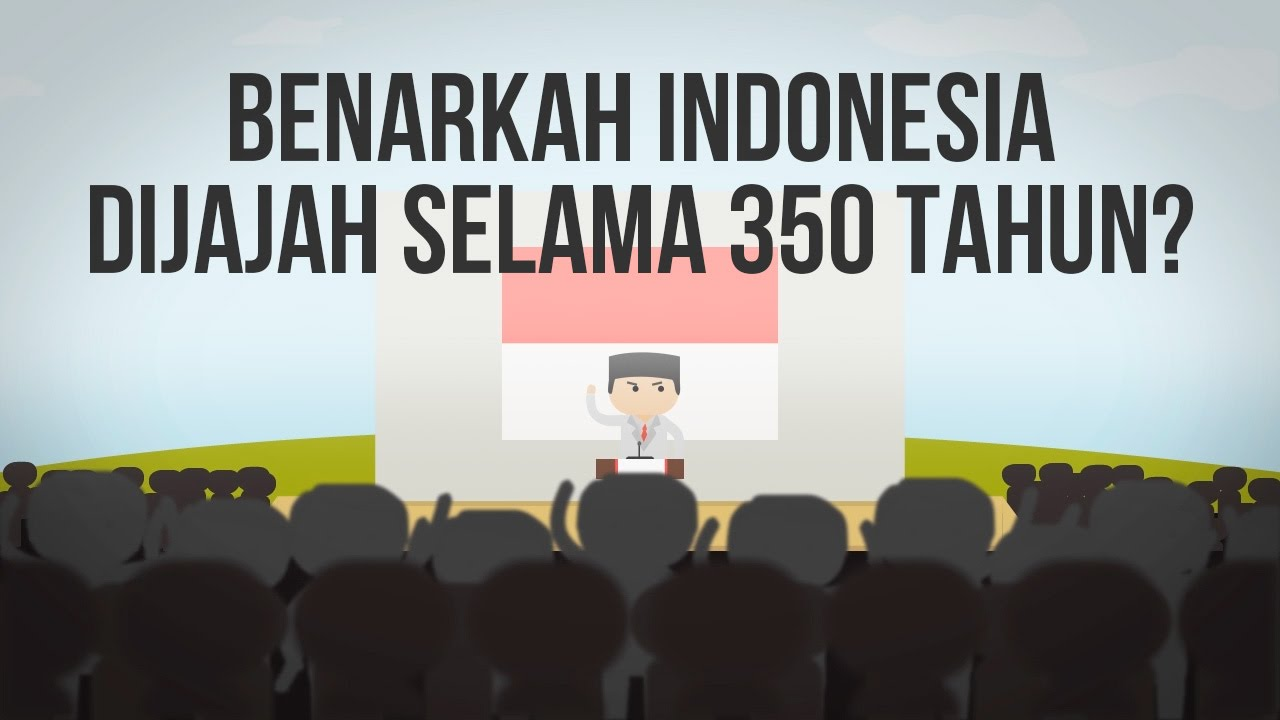 Benarkah Indonesia Dijajah Selama 350 Tahun? #IndonesiaMakinCerdas