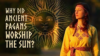 Why Did Ancient Pagans Worship The Sun? The Profound Answer.