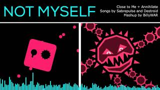 Not Myself - Close to Me + Annihilate Mashup