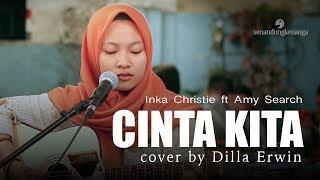 Download Mp3 Inka Christie Cinta Kita Ft Amy Search Cover - Live Akustik Gitar Oleh Dilla Erw