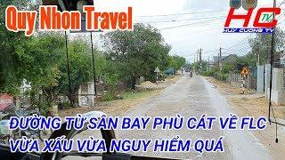 Du lịch Quy Nhơn #3 | ĐƯỜNG TỪ SÂN BAY PHÙ CÁT ĐẾN FLC QUY NHƠN NHỎ VÀ NGUY HIỂM | HUY CƯỜNG TV