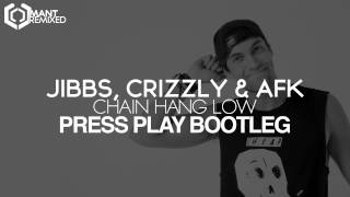 Jibbs, Crizzly & AFK - Chain Hang Low (Press Play Bootleg)
