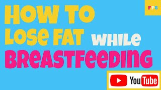 How to lose fat while breastfeeding - Weight loss breastfeeding