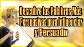 Persuasion Descubre las palabras más persuasivas para Persuadir Seducir e Incrementar tus ventas