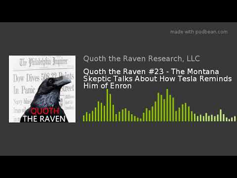 Quoth the Raven #23 - The Montana Skeptic Talks About How Tesla Reminds Him of Enron