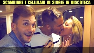SCAMBIARE I CELLULARI AI SINGLE IN DISCOTECA: FAR BACIARE SCONOSCIUTI