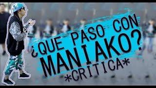 ¿ QUE PASO CON MANIAKO ? CRITICA | MUSICRAPHOOD