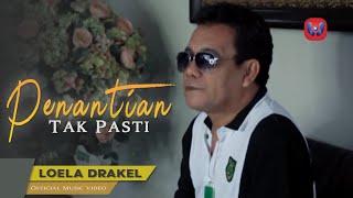 LOELA DRAKEL - PENANTIAN TAK PASTI (Official Music Video) | LAGU NOSTALGIA