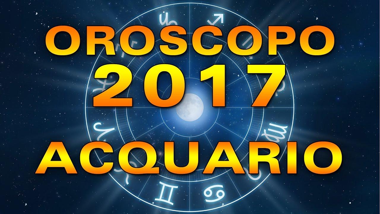 oroscopo 2017: acquario - youtube