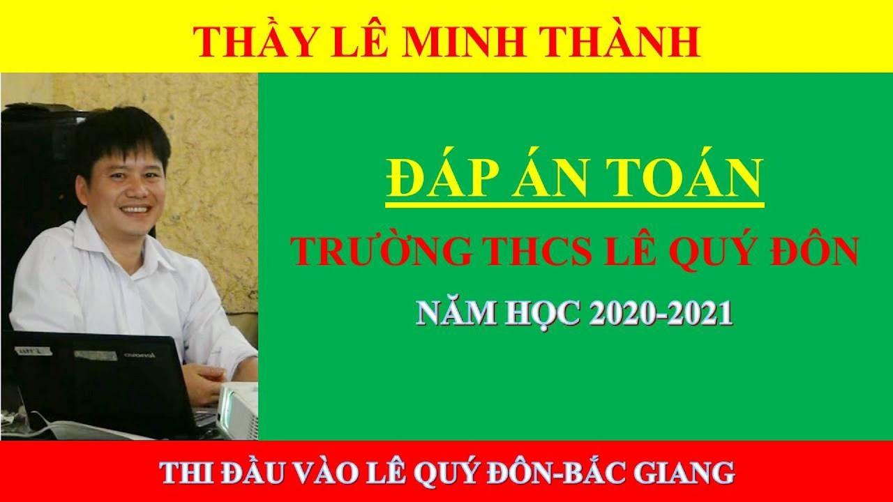 Toán- Đáp án đề thi vào Lê Quý Đôn- Thầy Lê Minh Thành