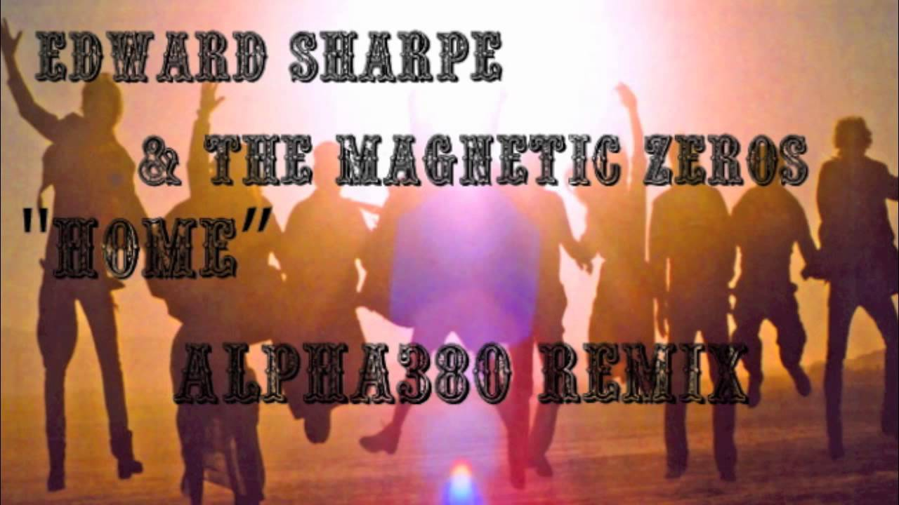 Edward Sharpe The Magnetic Zeros Home Alpha380 Remix