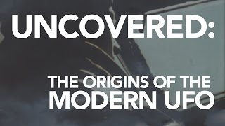 UNCOVERED: The Origins of the Modern UFO