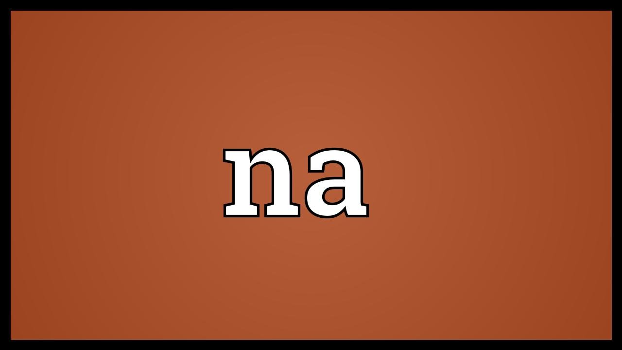 Na Meaning