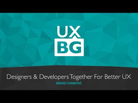 UX Belgrade: Designers & Developers Together For Better UX (Nenad Ivanović)