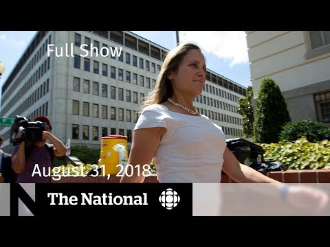 The National for Friday August 31, 2018 — NAFTA, Pipeline Reaction, E-Cigarettes