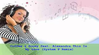 Coffee and Honey feat. Alexandra - This Is My Love (System P Remix)