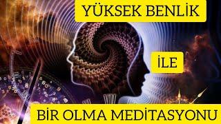 YÜKSEK BENLİK İLE HAYATINIZI YÖNETİN( Yüksek Benlik İle Bir Olma Meditasyonu-1)