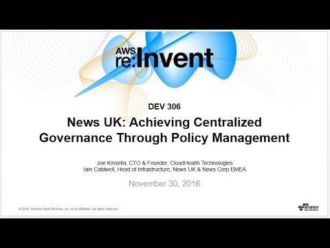 AWS re:Invent 2016: How News UK Centralized Cloud Governance Through Policy Management( DEV306 )