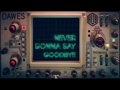 Dawes - Never Gonna Say Goodbye (Lyric Video)