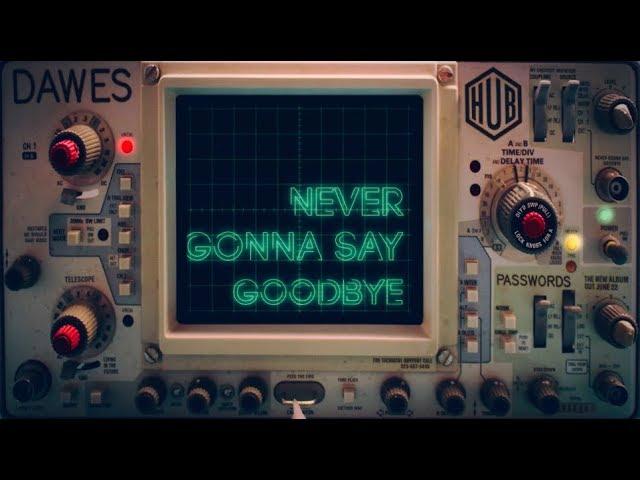 dawes-never-gonna-say-goodbye-lyric-video-dawes