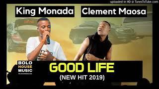 King Monada Good Life ft. Clement Maosa !!