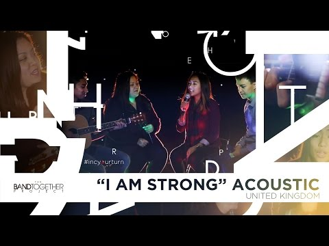 INC YOUR TURN: I AM STRONG  (ACOUSTIC) - UK | Band Together Project