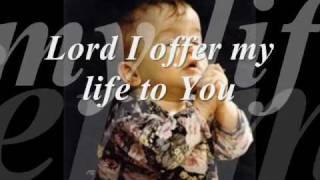 LORD I OFFER MY LIFE TO YOU