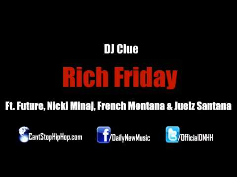 DJ Clue - Rich Friday (Feat. Future, Nicki Minaj, French Montana & Juelz Santana) [CDQ]